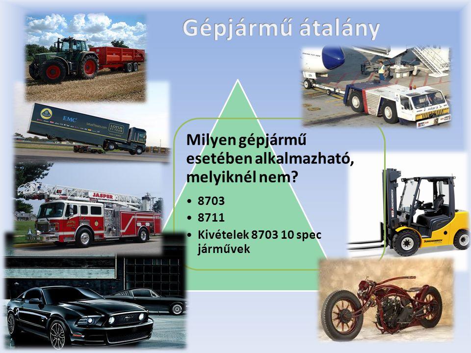 Milyen gépjármű esetében alkalmazható, melyiknél nem? 8703 8711 Kivételek 8703 10 spec járművek