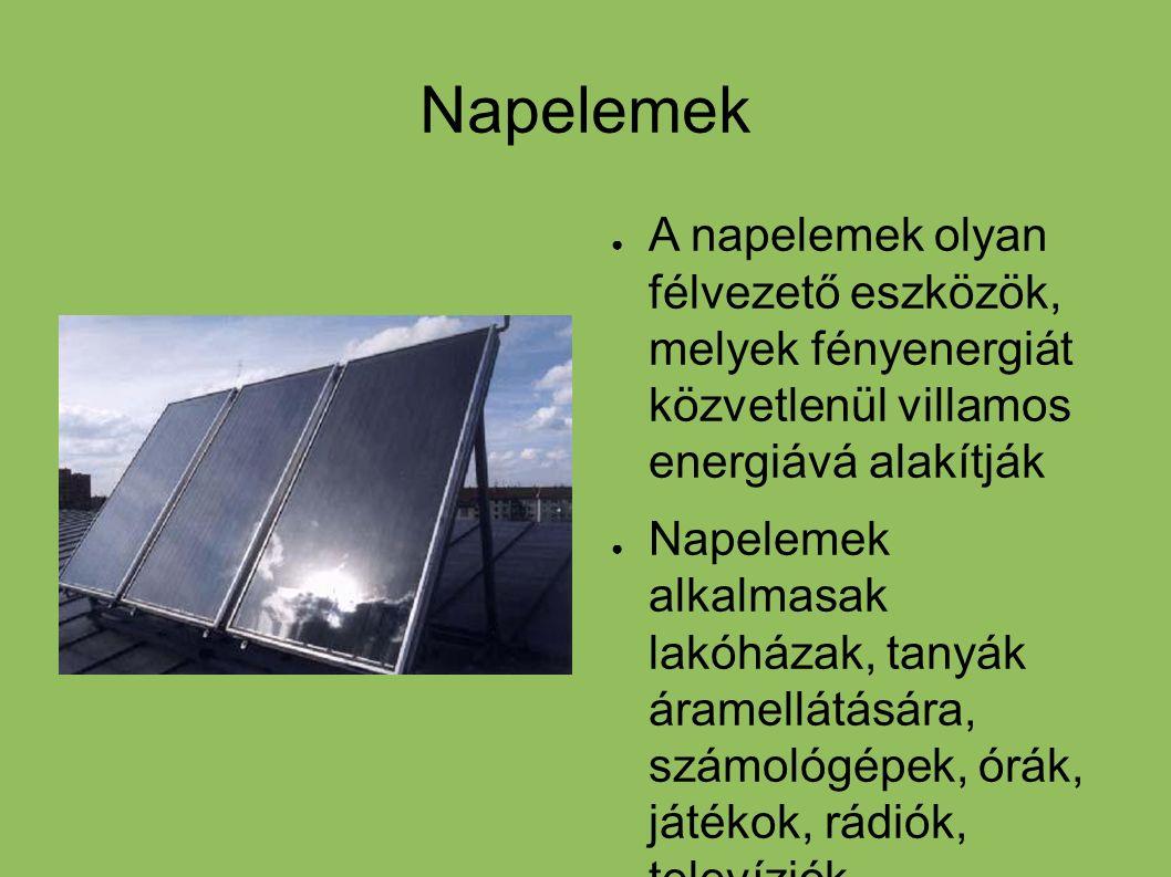 Napelemek ● A napelemek olyan félvezető eszközök, melyek fényenergiát közvetlenül villamos energiává alakítják ● Napelemek alkalmasak lakóházak, tanyá