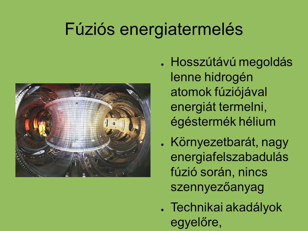 Fúziós energiatermelés ● Hosszútávú megoldás lenne hidrogén atomok fúziójával energiát termelni, égéstermék hélium ● Környezetbarát, nagy energiafelsz