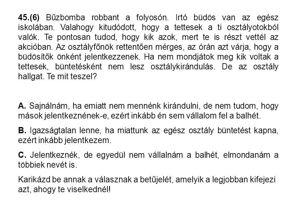 45.(6) Bűzbomba robbant a folyosón. Irtó büdös van az egész iskolában. Valahogy kitudódott, hogy a tettesek a ti osztályotokból valók. Te pontosan tud