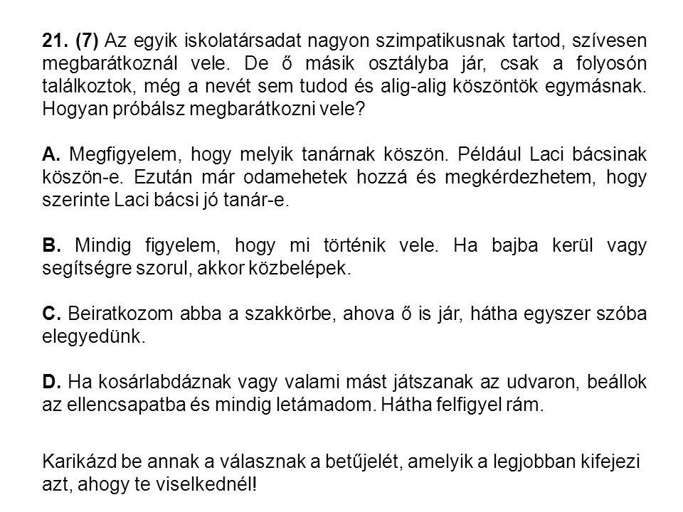 21. (7) Az egyik iskolatársadat nagyon szimpatikusnak tartod, szívesen megbarátkoznál vele. De ő másik osztályba jár, csak a folyosón találkoztok, még