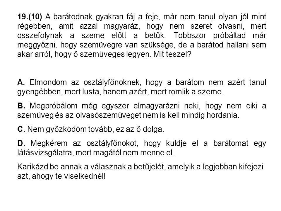 19.(10) A barátodnak gyakran fáj a feje, már nem tanul olyan jól mint régebben, amit azzal magyaráz, hogy nem szeret olvasni, mert összefolynak a szem