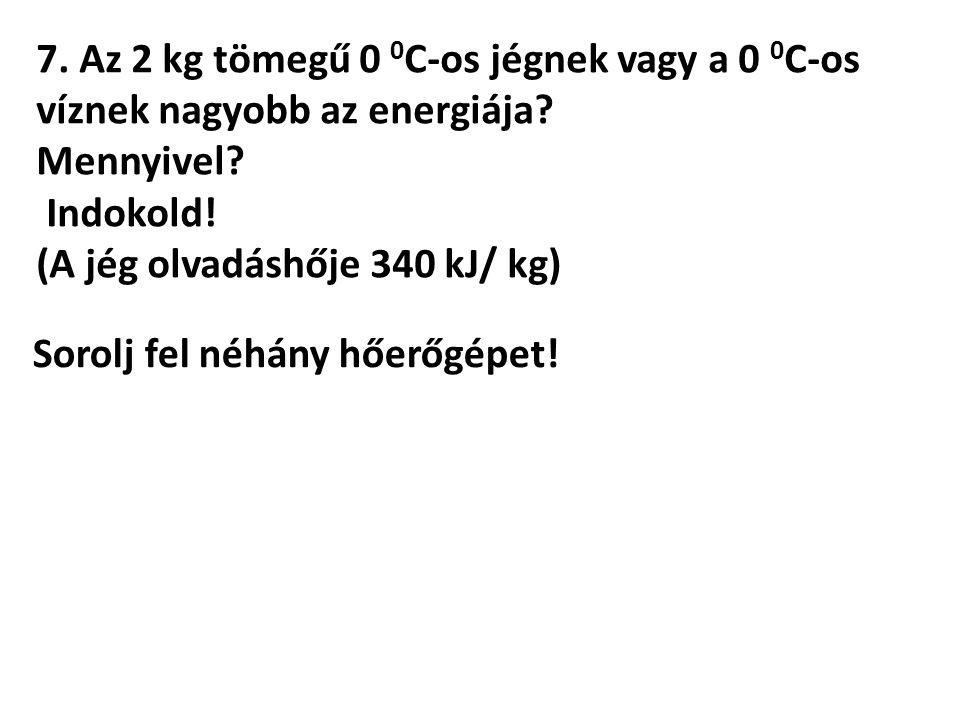 7. Az 2 kg tömegű 0 0 C-os jégnek vagy a 0 0 C-os víznek nagyobb az energiája.