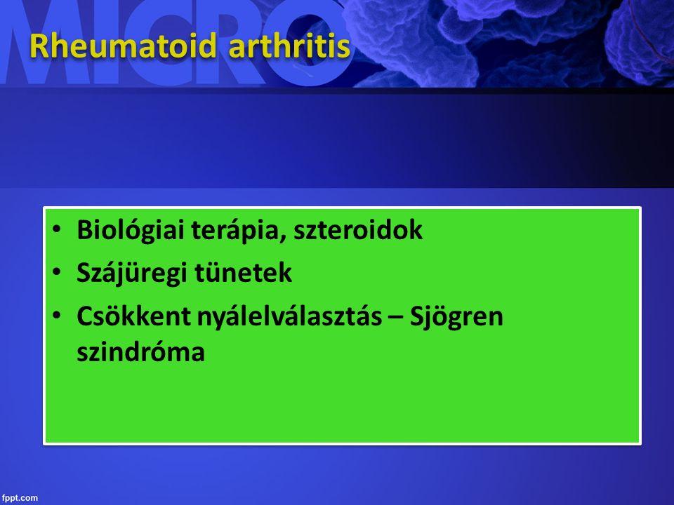 Rheumatoid arthritis Biológiai terápia, szteroidok Szájüregi tünetek Csökkent nyálelválasztás – Sjögren szindróma Biológiai terápia, szteroidok Szájüregi tünetek Csökkent nyálelválasztás – Sjögren szindróma