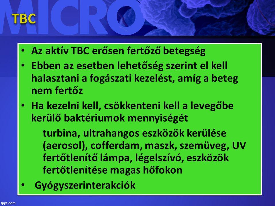 TBC Az aktív TBC erősen fertőző betegség Ebben az esetben lehetőség szerint el kell halasztani a fogászati kezelést, amíg a beteg nem fertőz Ha kezelni kell, csökkenteni kell a levegőbe kerülő baktériumok mennyiségét turbina, ultrahangos eszközök kerülése (aerosol), cofferdam, maszk, szemüveg, UV fertőtlenítő lámpa, légelszívó, eszközök fertőtlenítése magas hőfokon Gyógyszerinterakciók Az aktív TBC erősen fertőző betegség Ebben az esetben lehetőség szerint el kell halasztani a fogászati kezelést, amíg a beteg nem fertőz Ha kezelni kell, csökkenteni kell a levegőbe kerülő baktériumok mennyiségét turbina, ultrahangos eszközök kerülése (aerosol), cofferdam, maszk, szemüveg, UV fertőtlenítő lámpa, légelszívó, eszközök fertőtlenítése magas hőfokon Gyógyszerinterakciók