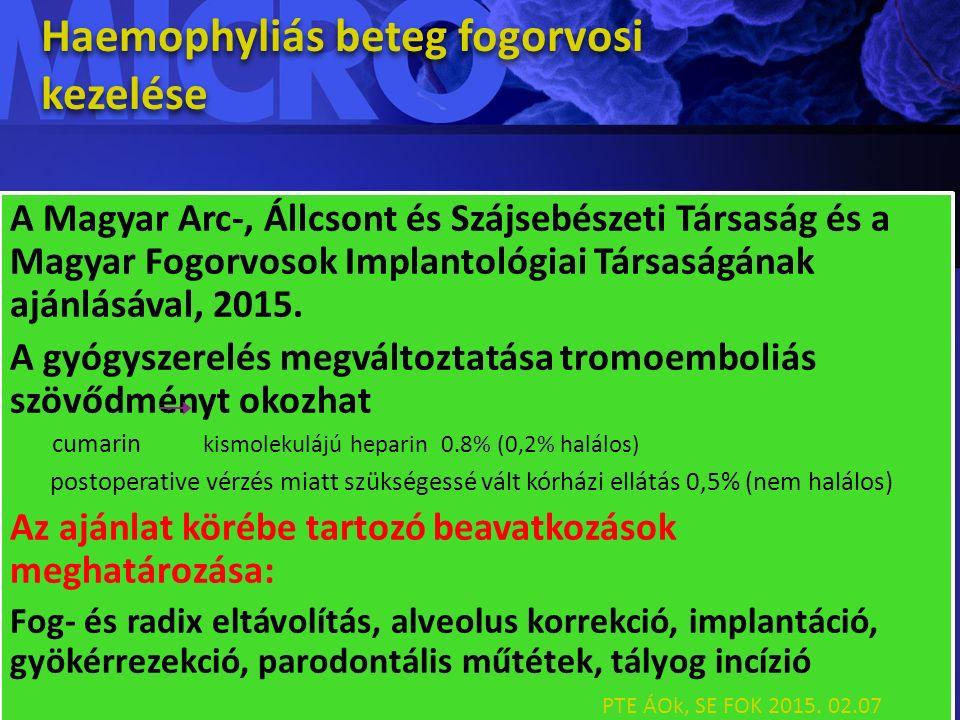 Haemophyliás beteg fogorvosi kezelése A Magyar Arc-, Állcsont és Szájsebészeti Társaság és a Magyar Fogorvosok Implantológiai Társaságának ajánlásával, 2015.