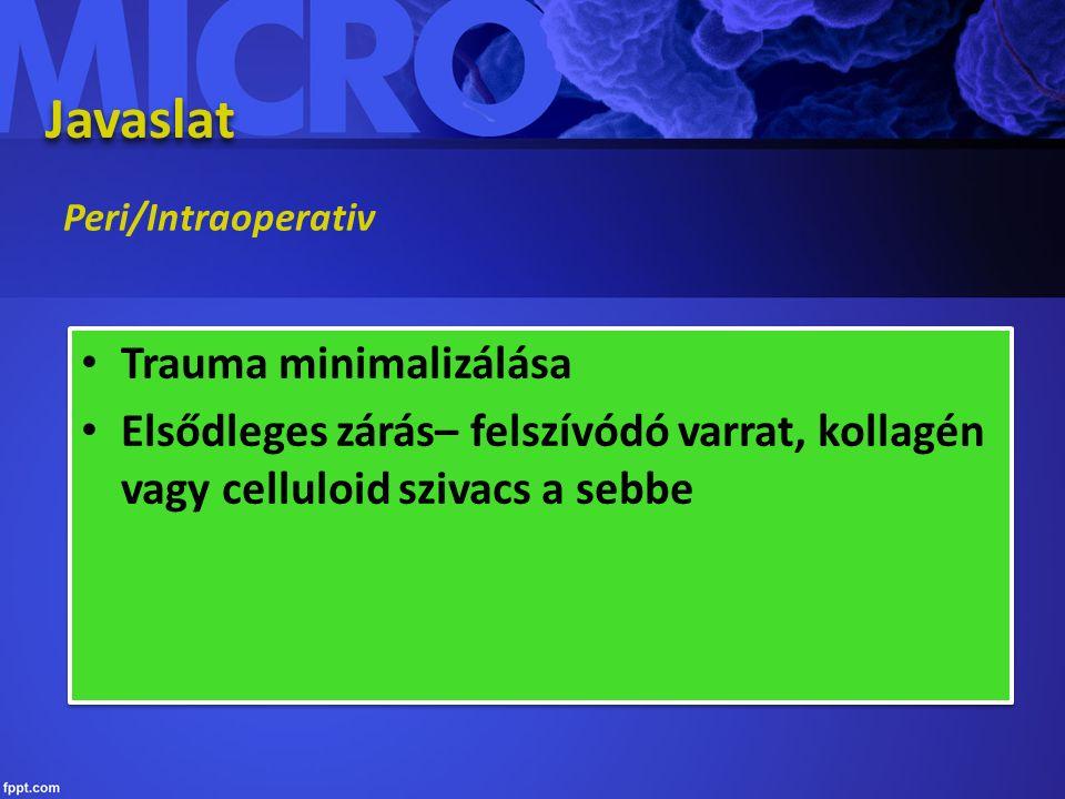 Javaslat Peri/Intraoperativ Trauma minimalizálása Elsődleges zárás– felszívódó varrat, kollagén vagy celluloid szivacs a sebbe Trauma minimalizálása Elsődleges zárás– felszívódó varrat, kollagén vagy celluloid szivacs a sebbe