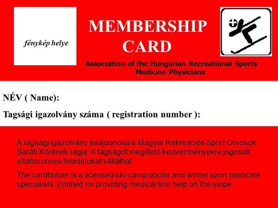 Association of the Hungarian Recreational Sports Medicine Physicians MEMBERSHIP CARD NÉV ( Name): Tagsági igazolvány száma ( registration number ): A tagsági igazolvány tulajdonosa a Magyar Rekreációs Sport Orvosok Baráti Körének tagja.