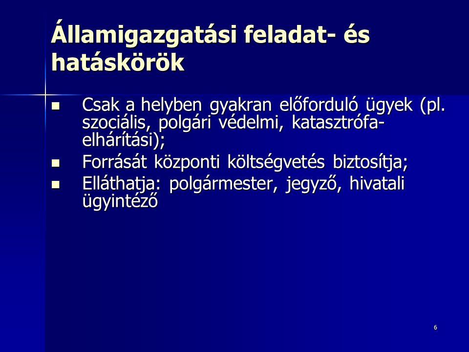 6 Államigazgatási feladat- és hatáskörök Csak a helyben gyakran előforduló ügyek (pl.