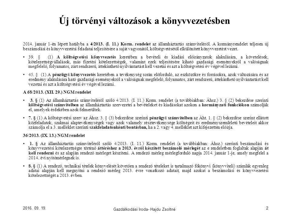 Új törvényi változások a könyvvezetésben 2014. január 1-én lépett hatályba a 4/2013. (I. 11.) Korm. rendelet az államháztartás számviteléről. A kormán