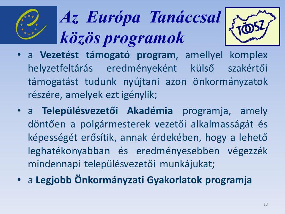 Az Európa Tanáccsal közös közös programok a Vezetést támogató program, amellyel komplex helyzetfeltárás eredményeként külső szakértői támogatást tudunk nyújtani azon önkormányzatok részére, amelyek ezt igénylik; a Településvezetői Akadémia programja, amely döntően a polgármesterek vezetői alkalmasságát és képességét erősítik, annak érdekében, hogy a lehető leghatékonyabban és eredményesebben végezzék mindennapi településvezetői munkájukat; a Legjobb Önkormányzati Gyakorlatok programja 10