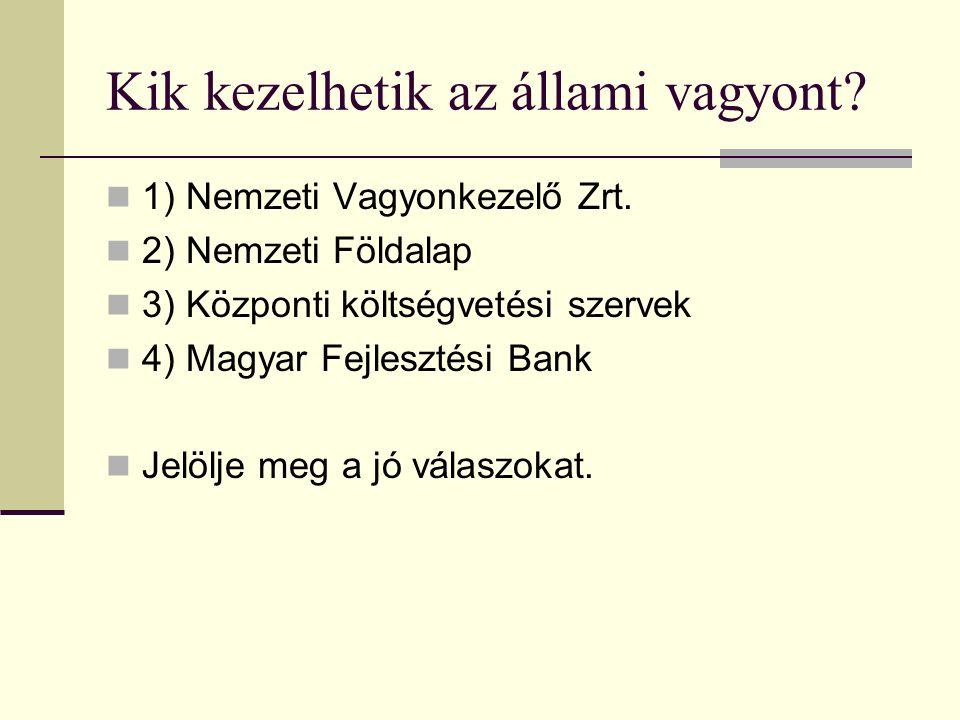 Kik kezelhetik az állami vagyont. 1) Nemzeti Vagyonkezelő Zrt.
