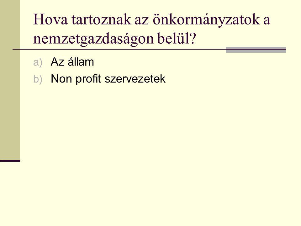 Hova tartoznak az önkormányzatok a nemzetgazdaságon belül a) Az állam b) Non profit szervezetek