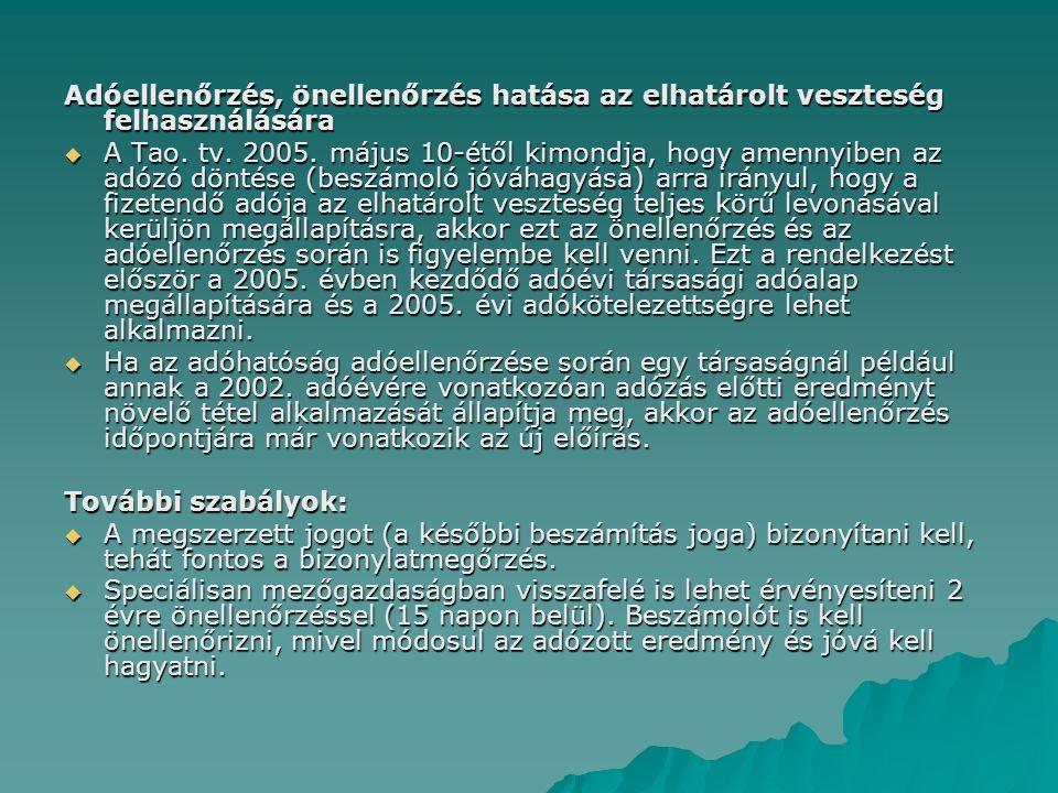 Adóellenőrzés, önellenőrzés hatása az elhatárolt veszteség felhasználására  A Tao. tv. 2005. május 10-étől kimondja, hogy amennyiben az adózó döntése