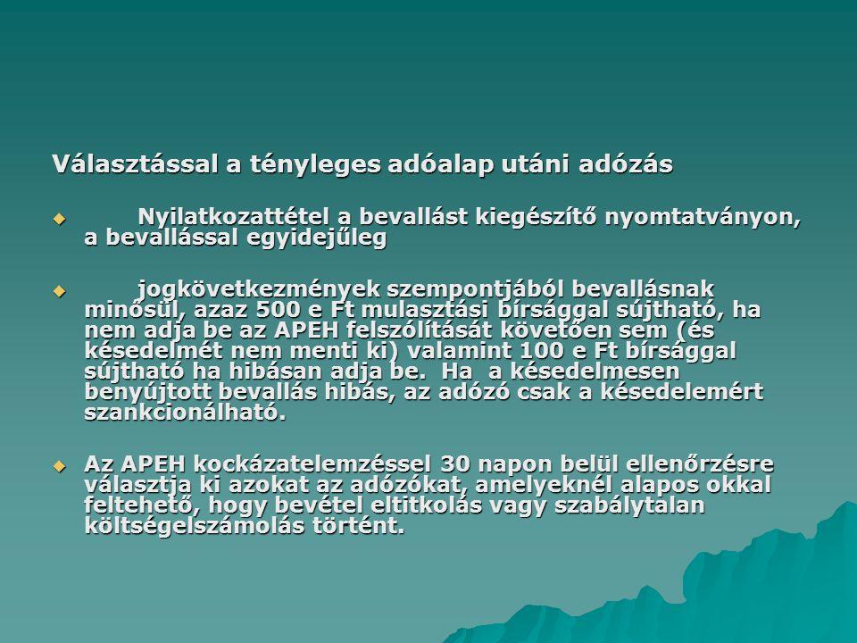 Választással a tényleges adóalap utáni adózás  Nyilatkozattétel a bevallást kiegészítő nyomtatványon, a bevallással egyidejűleg  jogkövetkezmények s