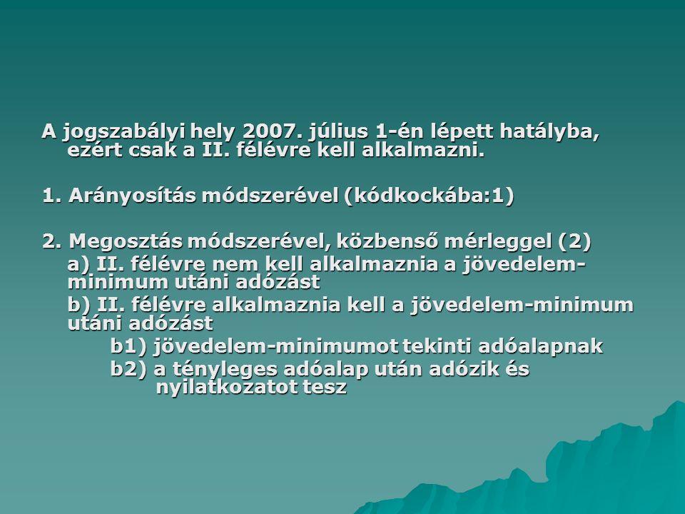 A jogszabályi hely 2007. július 1-én lépett hatályba, ezért csak a II. félévre kell alkalmazni. 1. Arányosítás módszerével (kódkockába:1) 2. Megosztás