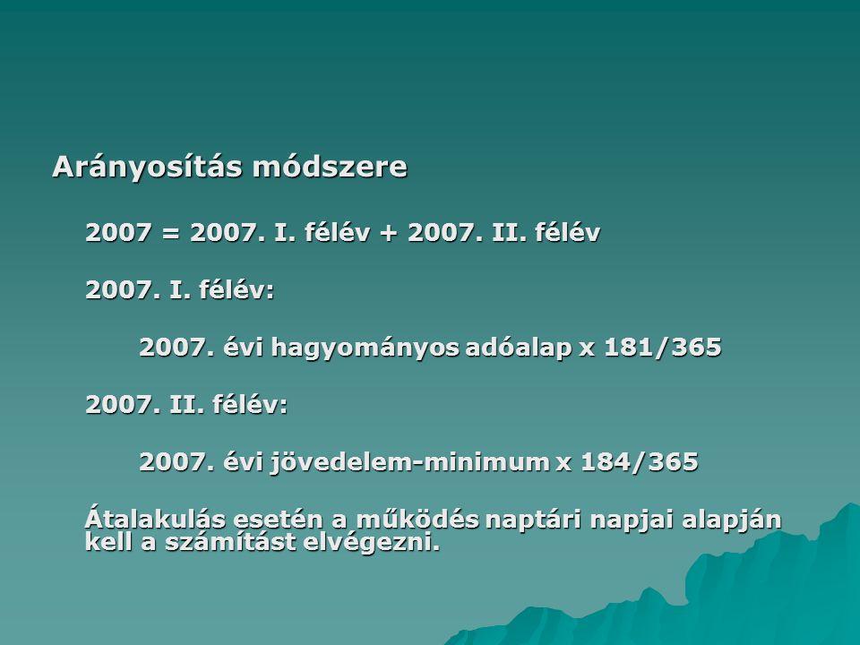 Arányosítás módszere 2007 = 2007. I. félév + 2007. II. félév 2007. I. félév: 2007. évi hagyományos adóalap x 181/365 2007. II. félév: 2007. évi jövede