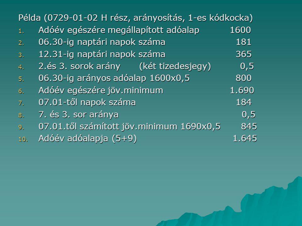 Példa (0729-01-02 H rész, arányosítás, 1-es kódkocka) 1. Adóév egészére megállapított adóalap1600 2. 06.30-ig naptári napok száma 181 3. 12.31-ig napt