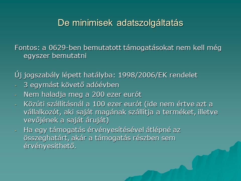 De minimisek adatszolgáltatás Fontos: a 0629-ben bemutatott támogatásokat nem kell még egyszer bemutatni Új jogszabály lépett hatályba: 1998/2006/EK r