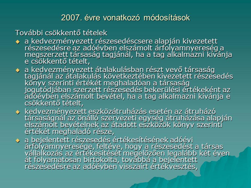 2007. évre vonatkozó módosítások További csökkentő tételek  a kedvezményezett részesedéscsere alapján kivezetett részesedésre az adóévben elszámolt á