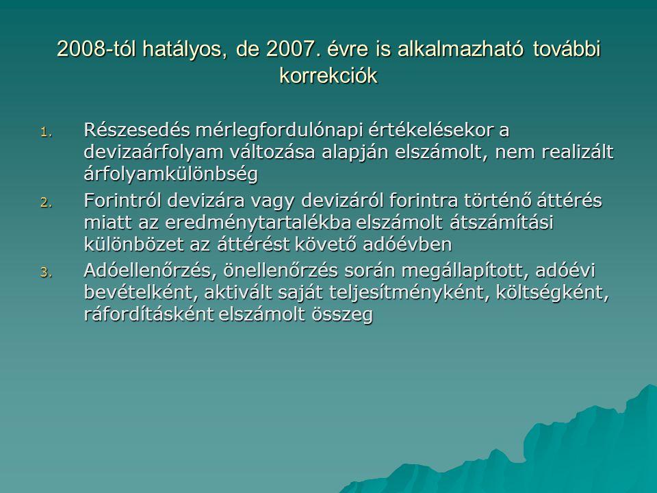 2008-tól hatályos, de 2007. évre is alkalmazható további korrekciók 1. Részesedés mérlegfordulónapi értékelésekor a devizaárfolyam változása alapján e