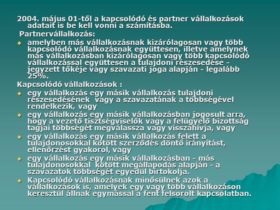 2004. május 01-től a kapcsolódó és partner vállalkozások adatait is be kell vonni a számításba. Partnervállalkozás: Partnervállalkozás:  amelyben más