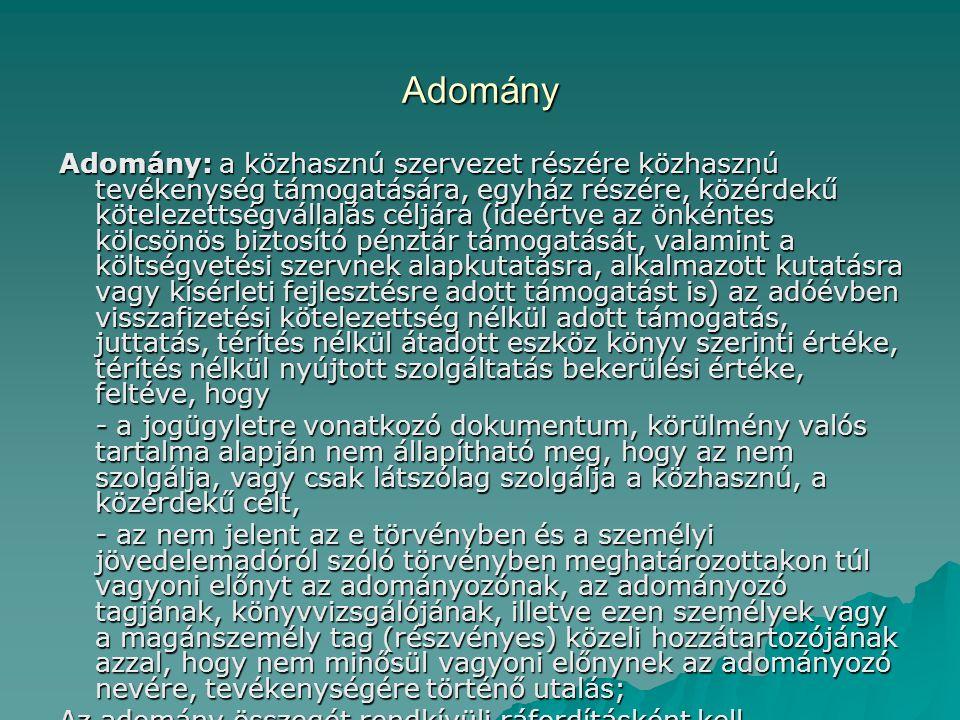 Adomány Adomány: a közhasznú szervezet részére közhasznú tevékenység támogatására, egyház részére, közérdekű kötelezettségvállalás céljára (ideértve a