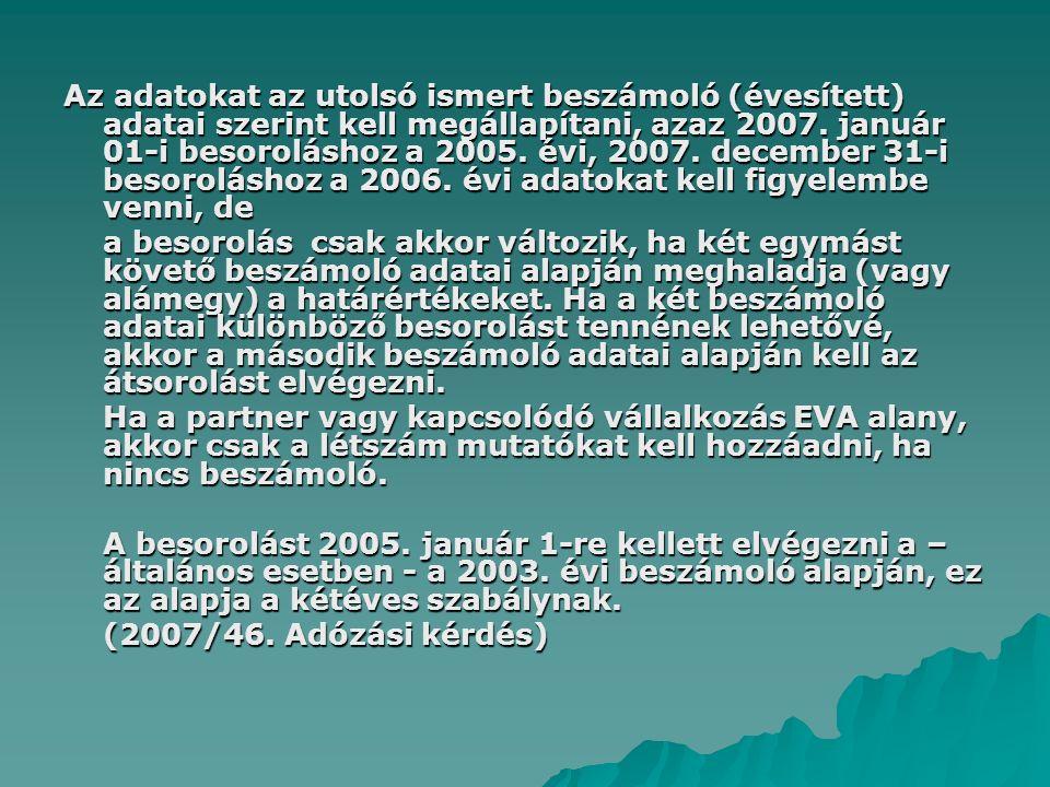Az adatokat az utolsó ismert beszámoló (évesített) adatai szerint kell megállapítani, azaz 2007. január 01-i besoroláshoz a 2005. évi, 2007. december