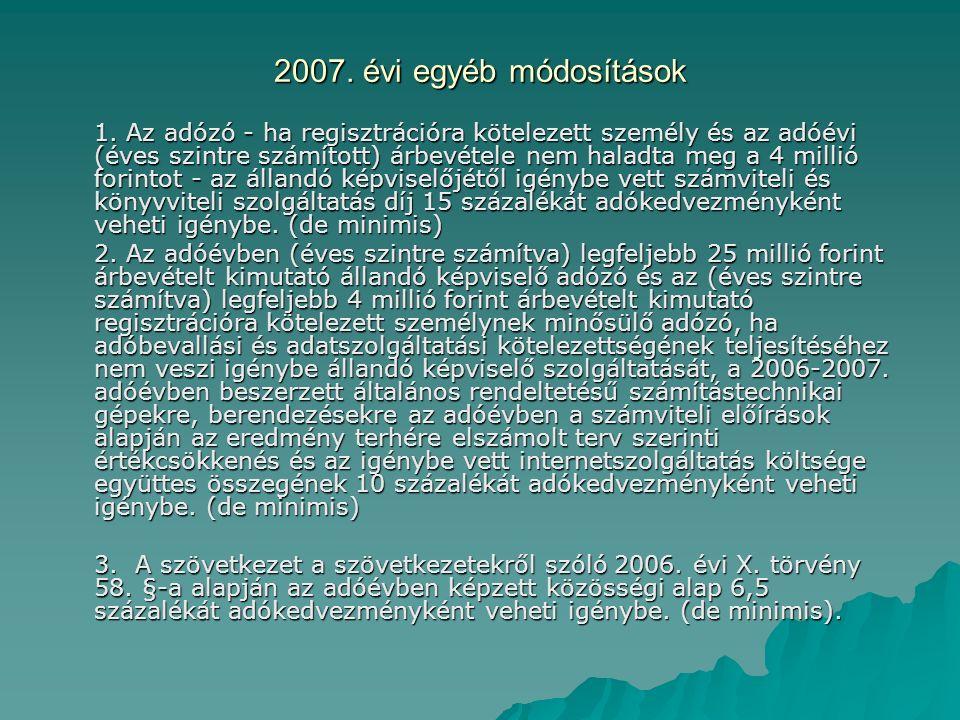 2007. évi egyéb módosítások 1. Az adózó - ha regisztrációra kötelezett személy és az adóévi (éves szintre számított) árbevétele nem haladta meg a 4 mi