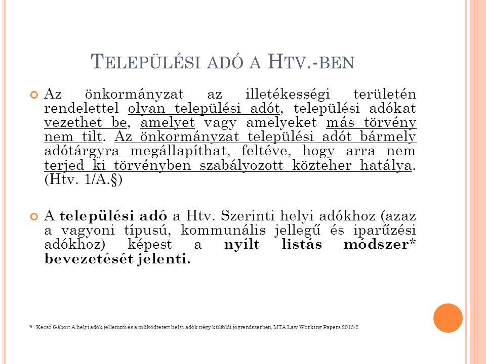 T ELEPÜLÉSI ADÓ A H TV.- BEN Az önkormányzat az illetékességi területén rendelettel olyan települési adót, települési adókat vezethet be, amelyet vagy amelyeket más törvény nem tilt.