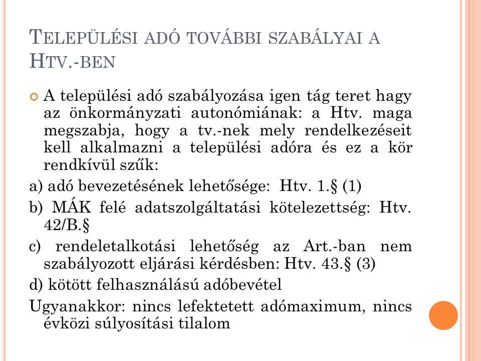 T ELEPÜLÉSI ADÓ TOVÁBBI SZABÁLYAI A H TV.- BEN A települési adó szabályozása igen tág teret hagy az önkormányzati autonómiának: a Htv. maga megszabja,
