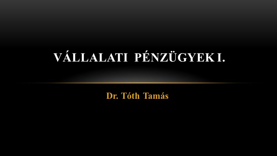 Dr. Tóth Tamás Vállalati pénzügyek 2