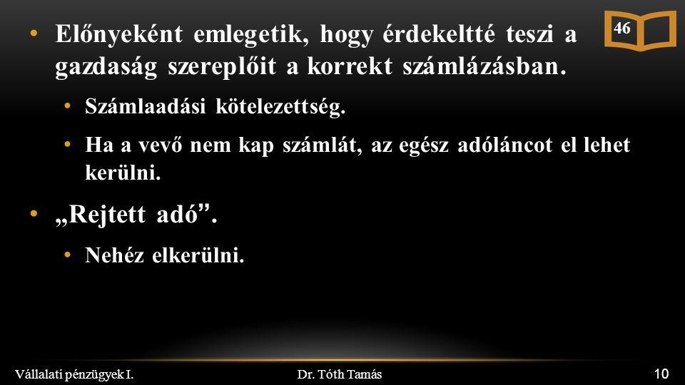 Dr. Tóth Tamás Vállalati pénzügyek I. 10 Előnyeként emlegetik, hogy érdekeltté teszi a gazdaság szereplőit a korrekt számlázásban. Számlaadási kötelez