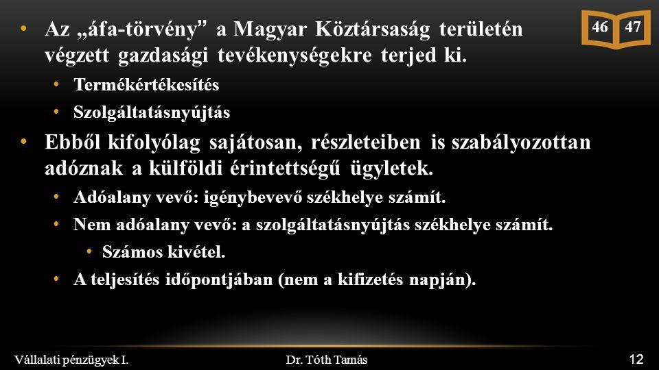 """Dr. Tóth Tamás Vállalati pénzügyek I. 12 Az """"áfa-törvény"""" a Magyar Köztársaság területén végzett gazdasági tevékenységekre terjed ki. Termékértékesíté"""