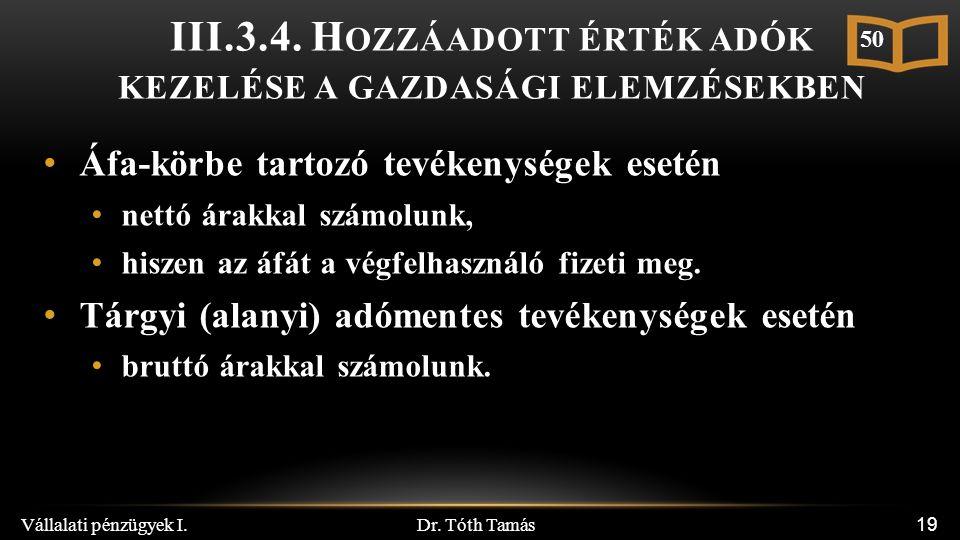 Dr. Tóth Tamás Vállalati pénzügyek I. 19 III.3.4. H OZZÁADOTT ÉRTÉK ADÓK KEZELÉSE A GAZDASÁGI ELEMZÉSEKBEN Áfa-körbe tartozó tevékenységek esetén nett