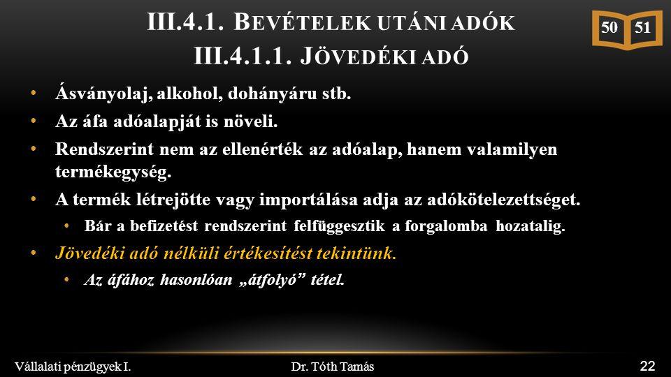 Dr. Tóth Tamás Vállalati pénzügyek I. 22 III.4.1. B EVÉTELEK UTÁNI ADÓK III.4.1.1. J ÖVEDÉKI ADÓ Ásványolaj, alkohol, dohányáru stb. Az áfa adóalapját