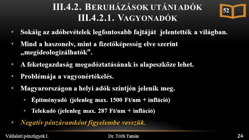 Dr. Tóth Tamás Vállalati pénzügyek I. 24 III.4.2. B ERUHÁZÁSOK UTÁNI ADÓK III.4.2.1. V AGYONADÓK Sokáig az adóbevételek legfontosabb fajtáját jelentet