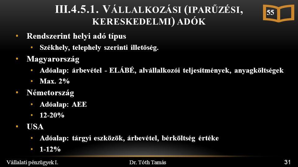 Dr. Tóth Tamás Vállalati pénzügyek I. 31 III.4.5.1. V ÁLLALKOZÁSI ( IPARŰZÉSI, KERESKEDELMI ) ADÓK Rendszerint helyi adó típus Székhely, telephely sze