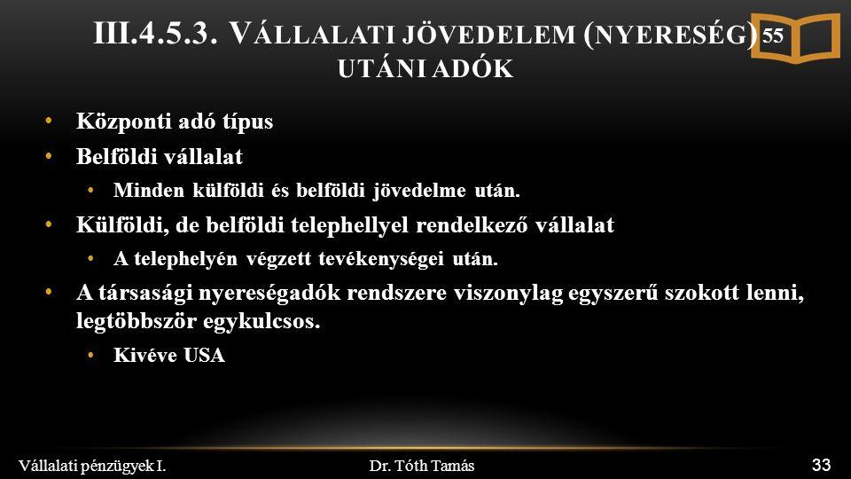 Dr. Tóth Tamás Vállalati pénzügyek I. 33 III.4.5.3. V ÁLLALATI JÖVEDELEM ( NYERESÉG ) UTÁNI ADÓK Központi adó típus Belföldi vállalat Minden külföldi