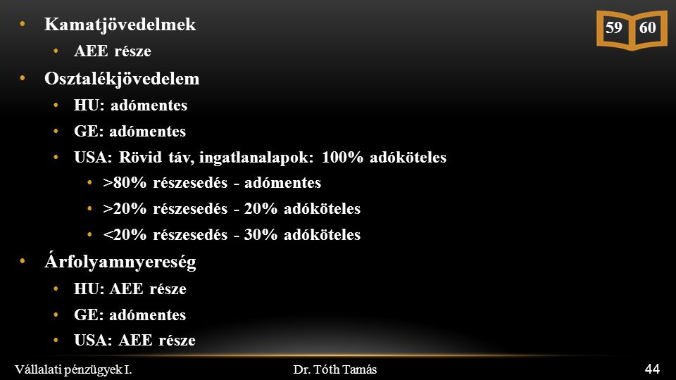 Dr. Tóth Tamás Vállalati pénzügyek I. 44 Kamatjövedelmek AEE része Osztalékjövedelem HU: adómentes GE: adómentes USA: Rövid táv, ingatlanalapok: 100%