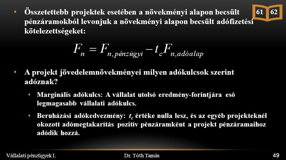 Dr. Tóth Tamás Vállalati pénzügyek I. 49 Összetettebb projektek esetében a növekményi alapon becsült pénzáramokból levonjuk a növekményi alapon becsül