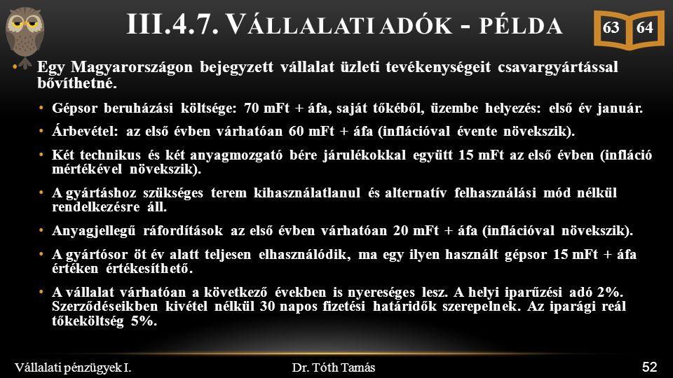Dr. Tóth Tamás Vállalati pénzügyek I. 52 III.4.7. V ÁLLALATI ADÓK - PÉLDA Egy Magyarországon bejegyzett vállalat üzleti tevékenységeit csavargyártássa
