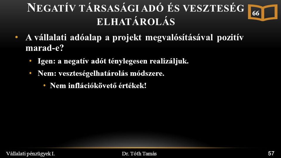 Dr. Tóth Tamás Vállalati pénzügyek I. 57 N EGATÍV TÁRSASÁGI ADÓ ÉS VESZTESÉG ELHATÁROLÁS A vállalati adóalap a projekt megvalósításával pozitív marad-