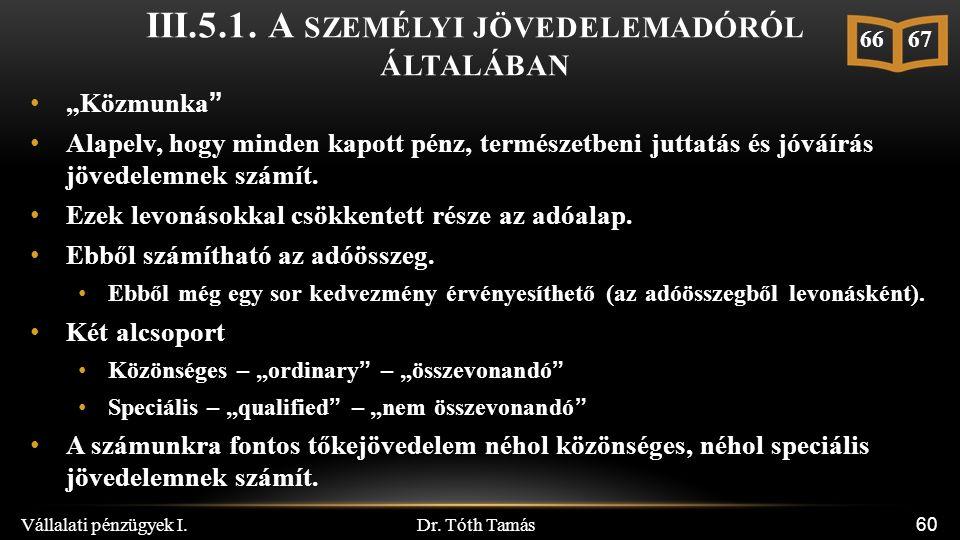 """Dr. Tóth Tamás Vállalati pénzügyek I. 60 III.5.1. A SZEMÉLYI JÖVEDELEMADÓRÓL ÁLTALÁBAN """"Közmunka"""" Alapelv, hogy minden kapott pénz, természetbeni jutt"""