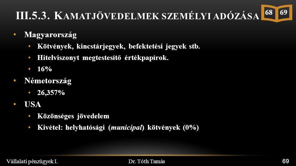 Dr. Tóth Tamás Vállalati pénzügyek I. 69 III.5.3. K AMATJÖVEDELMEK SZEMÉLYI ADÓZÁSA Magyarország Kötvények, kincstárjegyek, befektetési jegyek stb. Hi