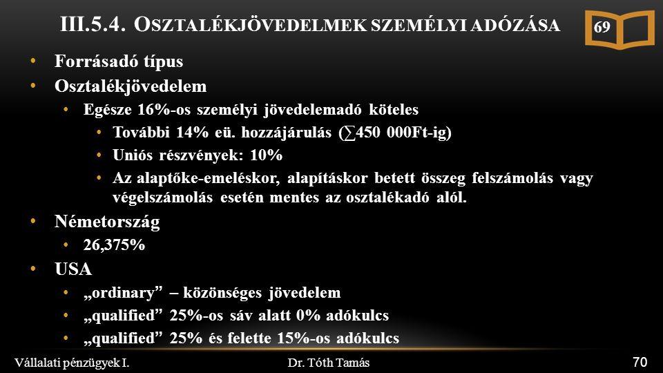 Dr. Tóth Tamás Vállalati pénzügyek I. 70 III.5.4. O SZTALÉKJÖVEDELMEK SZEMÉLYI ADÓZÁSA Forrásadó típus Osztalékjövedelem Egésze 16%-os személyi jövede