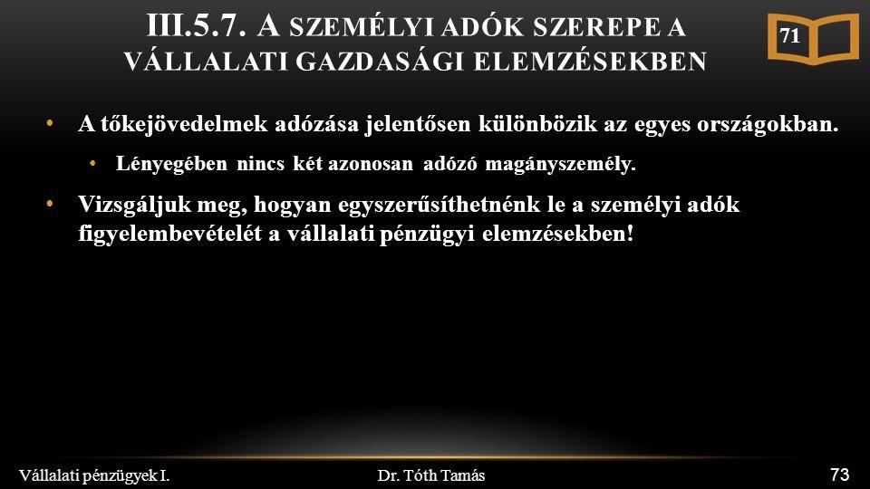 Dr. Tóth Tamás Vállalati pénzügyek I. 73 III.5.7. A SZEMÉLYI ADÓK SZEREPE A VÁLLALATI GAZDASÁGI ELEMZÉSEKBEN A tőkejövedelmek adózása jelentősen külön
