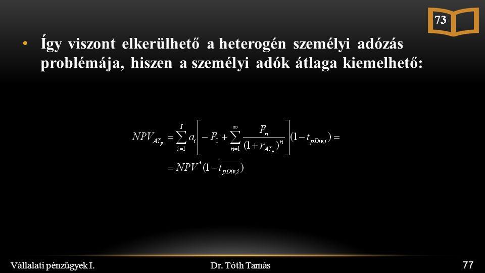 Dr. Tóth Tamás Vállalati pénzügyek I. 77 Így viszont elkerülhető a heterogén személyi adózás problémája, hiszen a személyi adók átlaga kiemelhető: 73