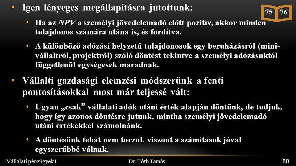 Dr. Tóth Tamás Vállalati pénzügyek I. 80 Igen lényeges megállapításra jutottunk: Ha az NPV a személyi jövedelemadó előtt pozitív, akkor minden tulajdo