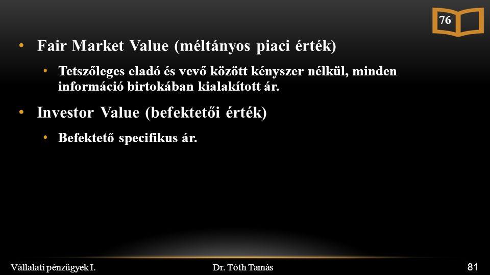 Dr. Tóth Tamás Vállalati pénzügyek I. 81 Fair Market Value (méltányos piaci érték) Tetszőleges eladó és vevő között kényszer nélkül, minden információ